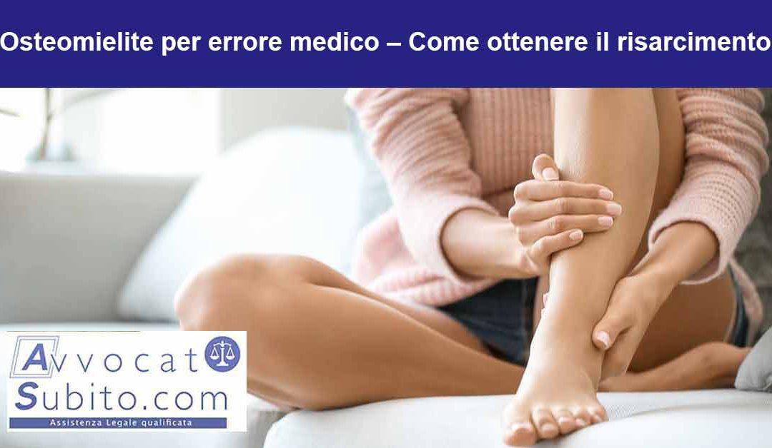Osteomielite per errore medico – Come ottenere il risarcimento
